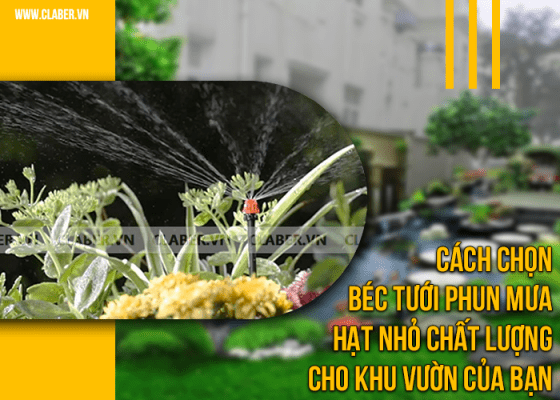 Cách chọn béc tưới phun mưa hạt nhỏ chất lượng cho khu vườn của bạn